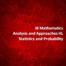 IB Mathematics Analysis and Approaches HL Statistics and Probability