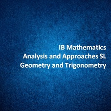IB Mathematics Analysis and Approaches SL Geometry and Trigonometry