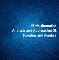 IB Mathematics Analysis and Approaches SL Number and Algebra