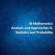 IB Mathematics Analysis and Approaches SL Statistics and Probability