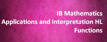 IB Mathematics Applications and Interpretation HL – Functions