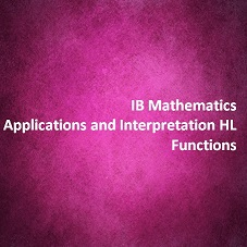 IB Mathematics Applications and Interpretation HL Functions