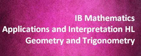 IB Mathematics Applications and Interpretation HL – Geometry and Trigonometry