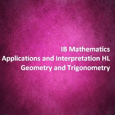 IB Mathematics Applications and Interpretation HL Geometry and Trigonometry