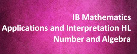 IB Mathematics Applications and Interpretation HL – Number and Algebra