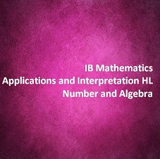 IB Mathematics Applications and Interpretation HL Number and Algebra
