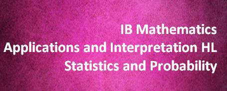 IB Mathematics Applications and Interpretation HL – Statistics and Probability