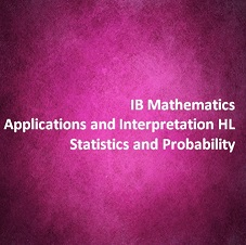 IB Mathematics Applications and Interpretation HL Statistics and Probability