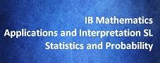 IB Mathematics Applications and Interpretation SL – Statistics and Probability