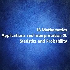 IB Mathematics Applications and Interpretation SL Statistics and Probability