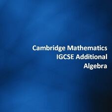 Cambridge Mathematics IGCSE Additional - Algebra