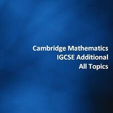 Cambridge Mathematics IGCSE Additional - All Topics