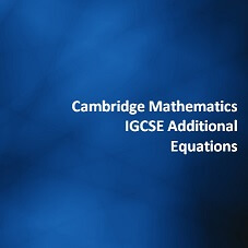 Cambridge Mathematics IGCSE Additional - Equations