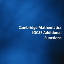 Cambridge Mathematics IGCSE Additional - Functions