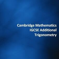 Cambridge Mathematics IGCSE Additional - Trigonometry
