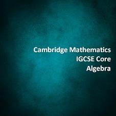 Cambridge Mathematics IGCSE Core Algebra