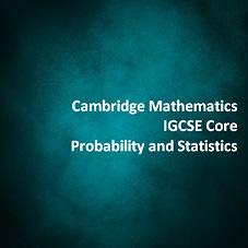 Cambridge Mathematics IGCSE Core Probability and Statistics