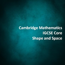 Cambridge Mathematics IGCSE Core Shape and Space