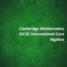 Cambridge Mathematics IGCSE International Core - Algebra