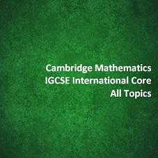 Cambridge Mathematics IGCSE International Core - All Topics