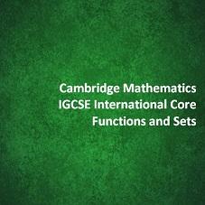 Cambridge Mathematics IGCSE International Core - Functions and Sets