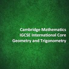 Cambridge Mathematics IGCSE International Core - Geometry and Trigonometry