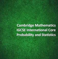 Cambridge Mathematics IGCSE International Core - Probability and Statistics