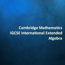 Cambridge Mathematics IGCSE International Extended - Algebra