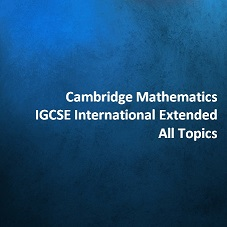 Cambridge Mathematics IGCSE International Extended - All Topics