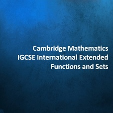 Cambridge Mathematics IGCSE International Extended - Functions and Sets