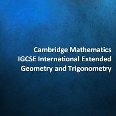 Cambridge Mathematics IGCSE International Extended - Geometry and Trigonometry