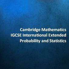 Cambridge Mathematics IGCSE International Extended - Probability and Statistics