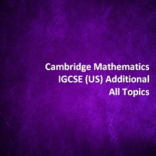 Cambridge Mathematics IGCSE (US) Additional - All Topics