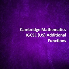 Cambridge Mathematics IGCSE (US) Additional - Functions