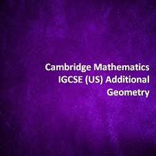 Cambridge Mathematics IGCSE (US) Additional - Geometry