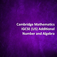Cambridge Mathematics IGCSE (US) Additional - Number and Algebra