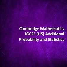 Cambridge Mathematics IGCSE (US) Additional - Probability and Statistics