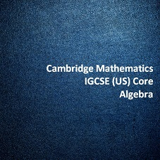 Cambridge Mathematics IGCSE (US) Core - Algebra