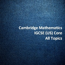 Cambridge Mathematics IGCSE (US) Core - All Topics