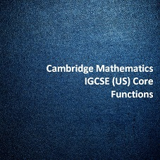 Cambridge Mathematics IGCSE (US) Core - Functions