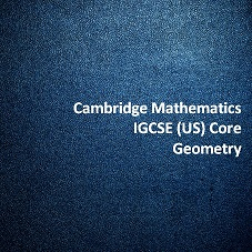 Cambridge Mathematics IGCSE (US) Core - Geometry