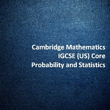 Cambridge Mathematics IGCSE (US) Core - Probability and Statistics