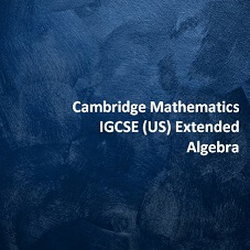 Cambridge Mathematics IGCSE (US) Extended - Algebra