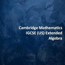 Cambridge Mathematics IGCSE (US) Extended - Algebra