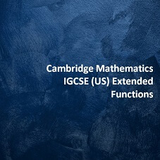 Cambridge Mathematics IGCSE (US) Extended - Functions