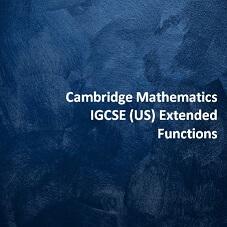 Cambridge Mathematics IGCSE (US) Extended - Functions
