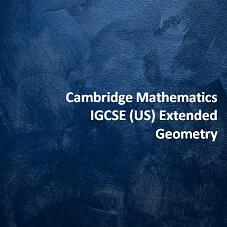 Cambridge Mathematics IGCSE (US) Extended - Geometry