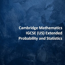 Cambridge Mathematics IGCSE (US) Extended - Probability and Statistics