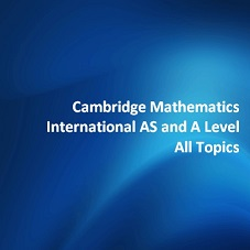 Cambridge Mathematics International AS and A Level All Topics