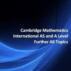 Cambridge Mathematics International AS and A Level Further All Topics